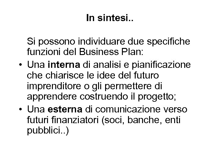 In sintesi. . Si possono individuare due specifiche funzioni del Business Plan: • Una