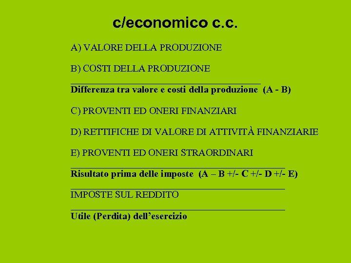 c/economico c. c. A) VALORE DELLA PRODUZIONE B) COSTI DELLA PRODUZIONE ____________________ Differenza tra