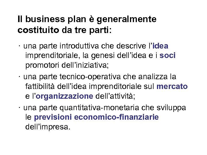 Il business plan è generalmente costituito da tre parti: ・ una parte introduttiva che