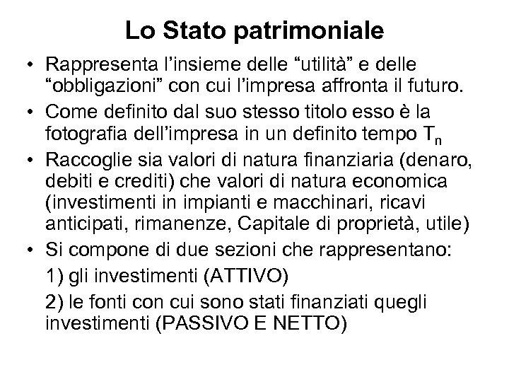 """Lo Stato patrimoniale • Rappresenta l'insieme delle """"utilità"""" e delle """"obbligazioni"""" con cui l'impresa"""
