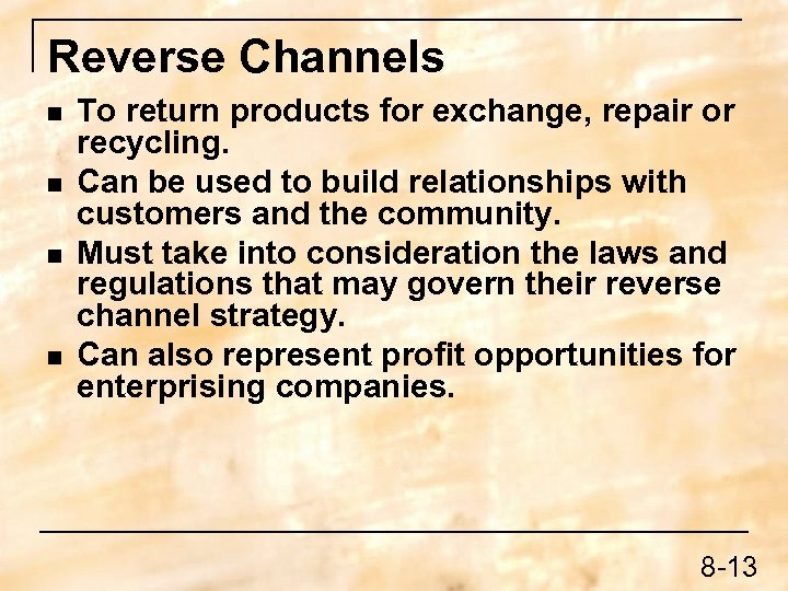 Reverse Channels n n To return products for exchange, repair or recycling. Can be