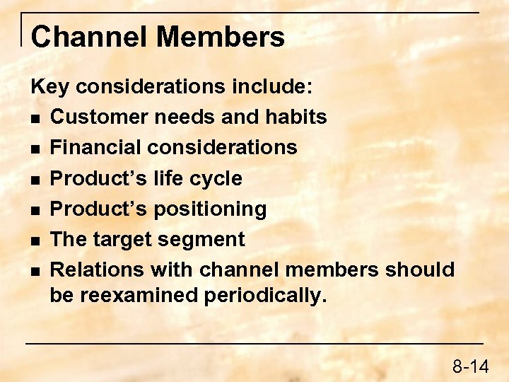 Channel Members Key considerations include: n Customer needs and habits n Financial considerations n