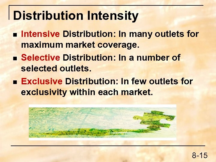 Distribution Intensity n n n Intensive Distribution: In many outlets for maximum market coverage.