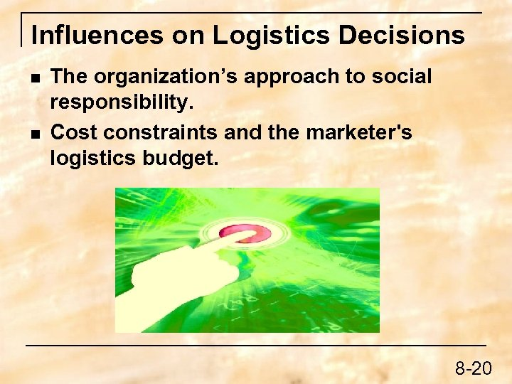 Influences on Logistics Decisions n n The organization's approach to social responsibility. Cost constraints