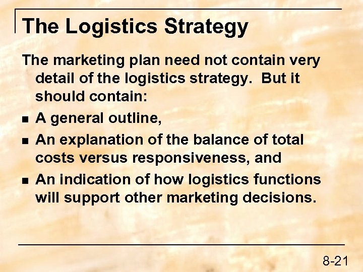 The Logistics Strategy The marketing plan need not contain very detail of the logistics