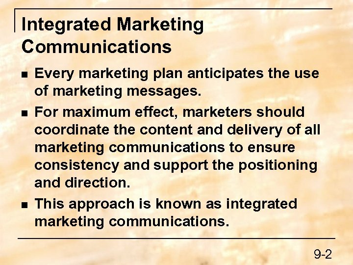 Integrated Marketing Communications n n n Every marketing plan anticipates the use of marketing