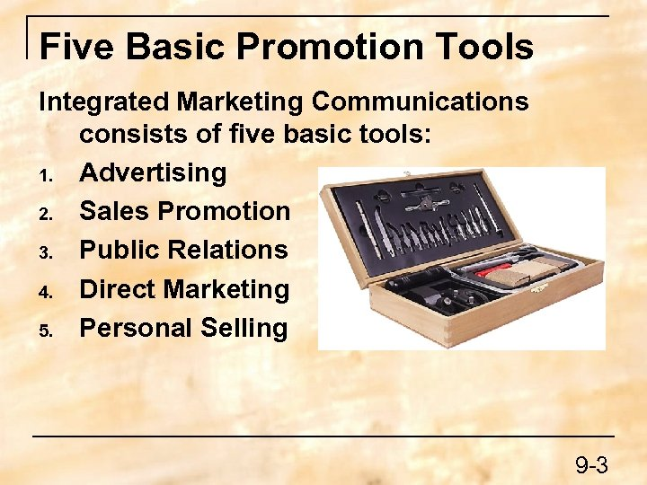 Five Basic Promotion Tools Integrated Marketing Communications consists of five basic tools: 1. Advertising