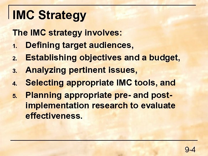 IMC Strategy The IMC strategy involves: 1. Defining target audiences, 2. Establishing objectives and