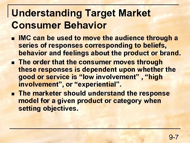 Understanding Target Market Consumer Behavior n n n IMC can be used to move