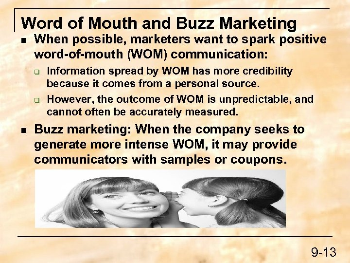 Word of Mouth and Buzz Marketing n When possible, marketers want to spark positive