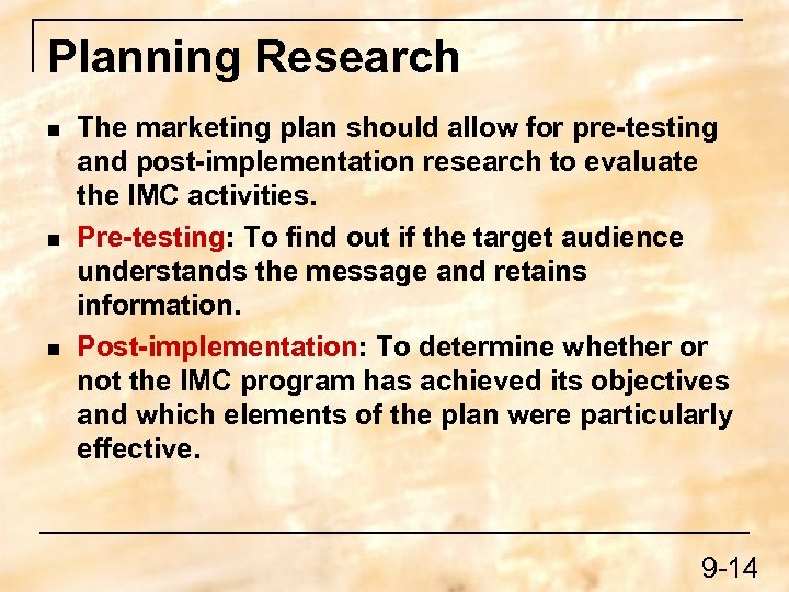 Planning Research n n n The marketing plan should allow for pre-testing and post-implementation