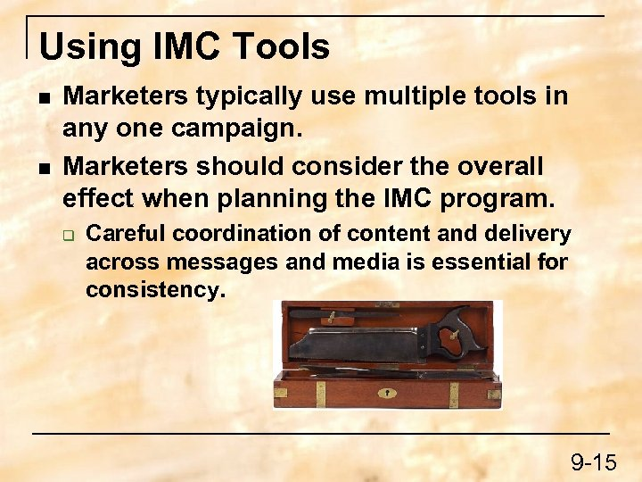Using IMC Tools n n Marketers typically use multiple tools in any one campaign.