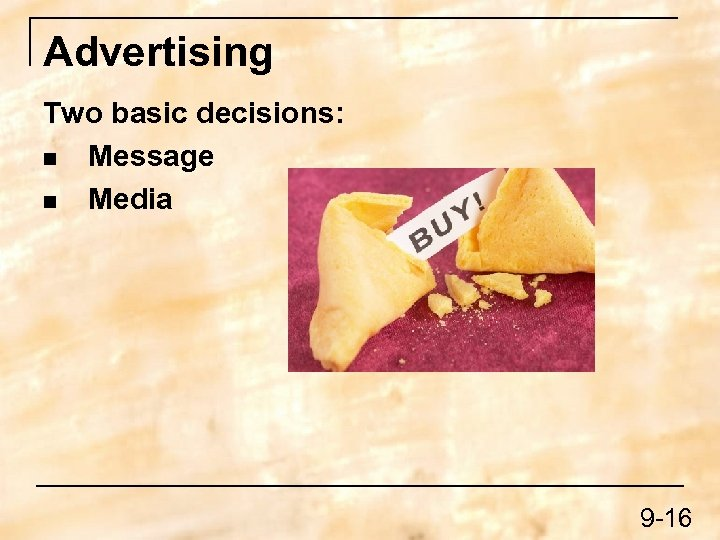 Advertising Two basic decisions: n Message n Media 9 -16