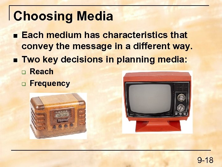 Choosing Media n n Each medium has characteristics that convey the message in a