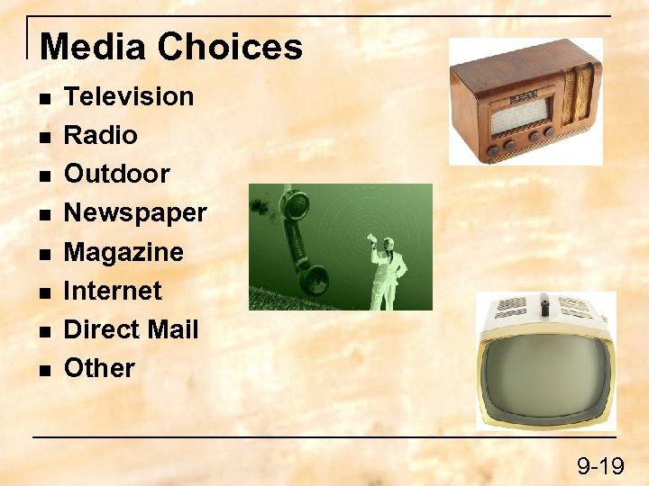Media Choices n n n n Television Radio Outdoor Newspaper Magazine Internet Direct Mail
