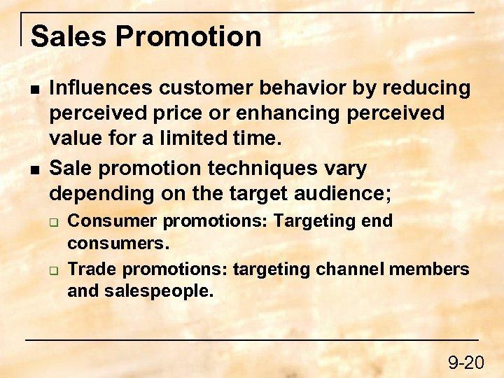 Sales Promotion n n Influences customer behavior by reducing perceived price or enhancing perceived