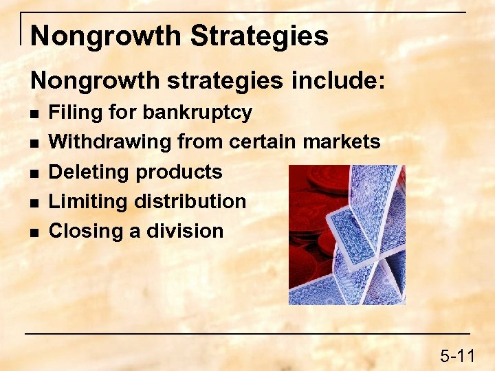 Nongrowth Strategies Nongrowth strategies include: n n n Filing for bankruptcy Withdrawing from certain