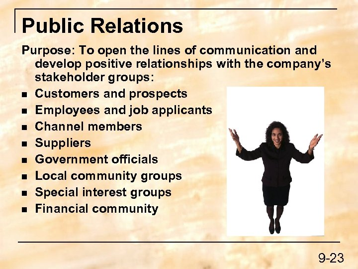 Public Relations Purpose: To open the lines of communication and develop positive relationships with