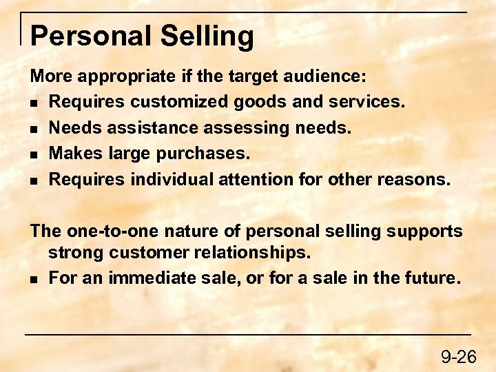 Personal Selling More appropriate if the target audience: n Requires customized goods and services.