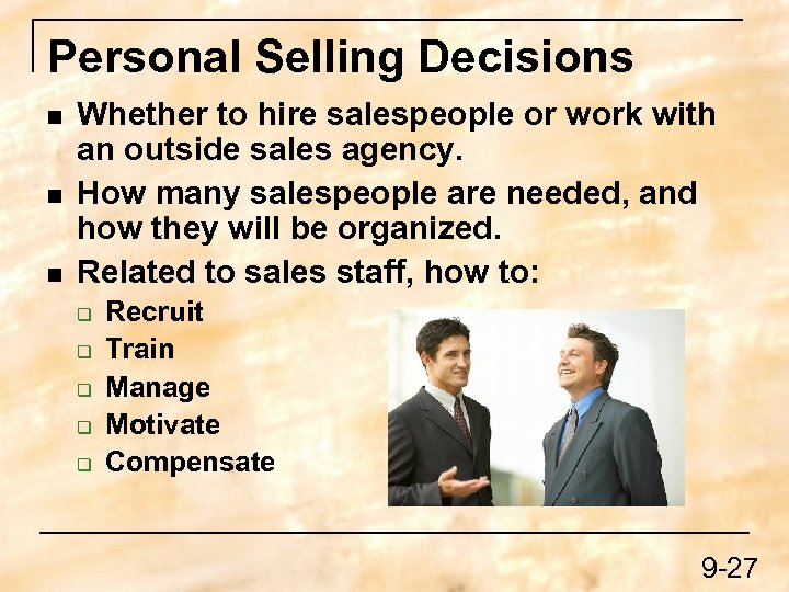 Personal Selling Decisions n n n Whether to hire salespeople or work with an
