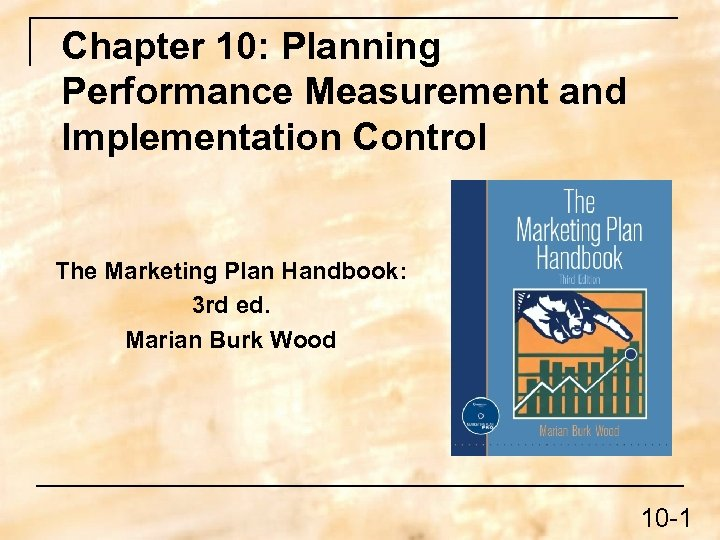 Chapter 10: Planning Performance Measurement and Implementation Control The Marketing Plan Handbook: 3 rd