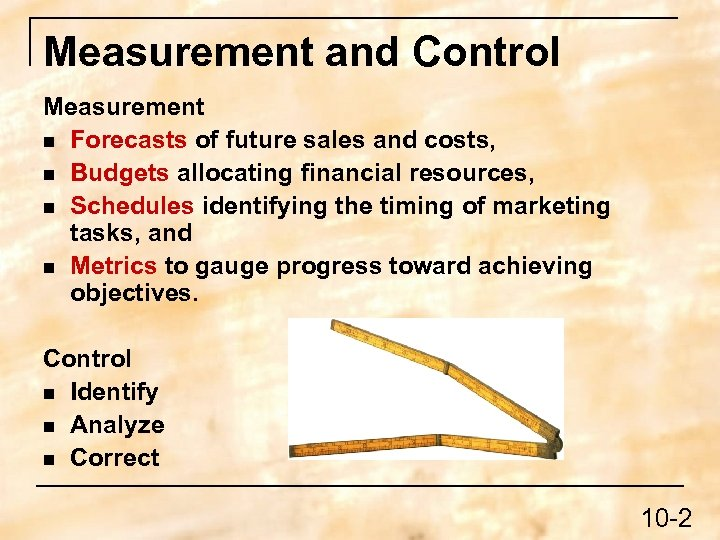 Measurement and Control Measurement n Forecasts of future sales and costs, n Budgets allocating
