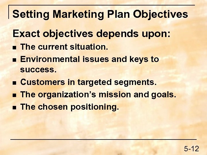 Setting Marketing Plan Objectives Exact objectives depends upon: n n n The current situation.