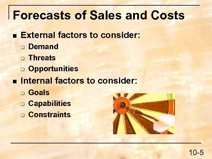 Forecasts of Sales and Costs n External factors to consider: q q q n