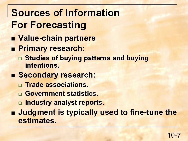 Sources of Information Forecasting n n Value-chain partners Primary research: q n Secondary research: