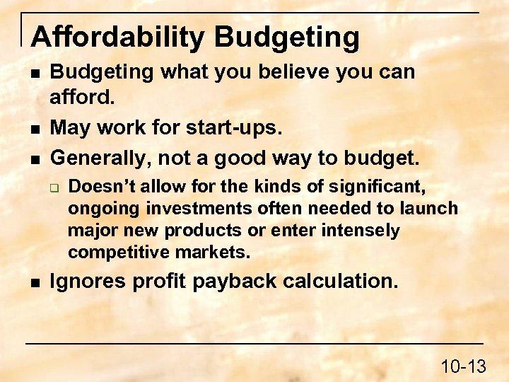 Affordability Budgeting n n n Budgeting what you believe you can afford. May work