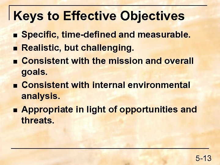 Keys to Effective Objectives n n n Specific, time-defined and measurable. Realistic, but challenging.