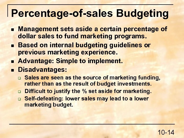 Percentage-of-sales Budgeting n n Management sets aside a certain percentage of dollar sales to