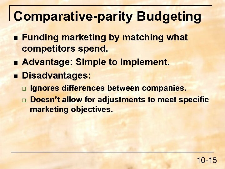 Comparative-parity Budgeting n n n Funding marketing by matching what competitors spend. Advantage: Simple