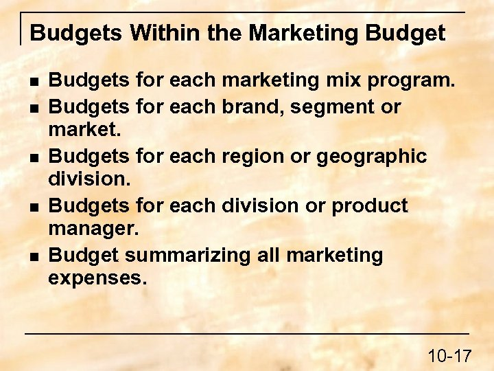 Budgets Within the Marketing Budget n n n Budgets for each marketing mix program.