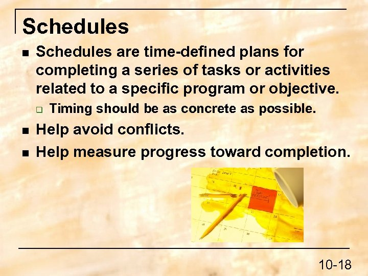 Schedules n Schedules are time-defined plans for completing a series of tasks or activities