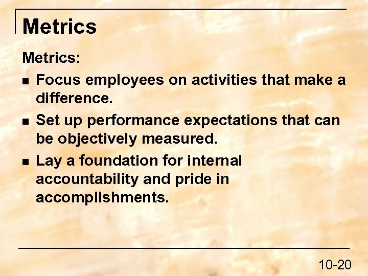 Metrics: n Focus employees on activities that make a difference. n Set up performance