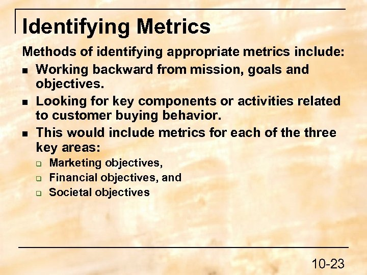 Identifying Metrics Methods of identifying appropriate metrics include: n Working backward from mission, goals