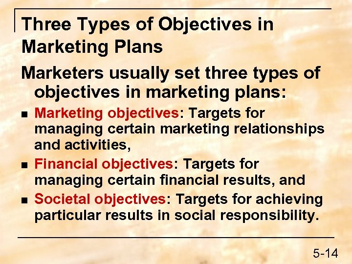 Three Types of Objectives in Marketing Plans Marketers usually set three types of objectives