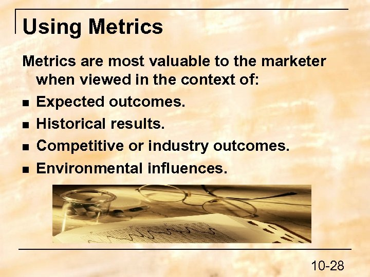 Using Metrics are most valuable to the marketer when viewed in the context of: