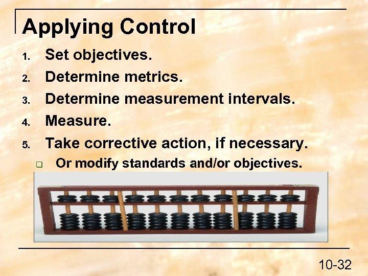 Applying Control Set objectives. Determine metrics. Determine measurement intervals. Measure. Take corrective action, if