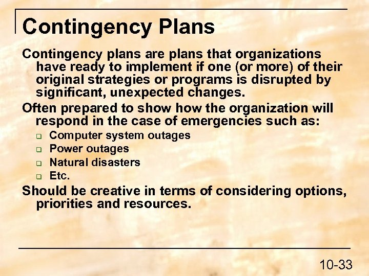 Contingency Plans Contingency plans are plans that organizations have ready to implement if one