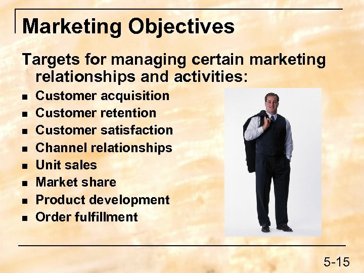 Marketing Objectives Targets for managing certain marketing relationships and activities: n n n n