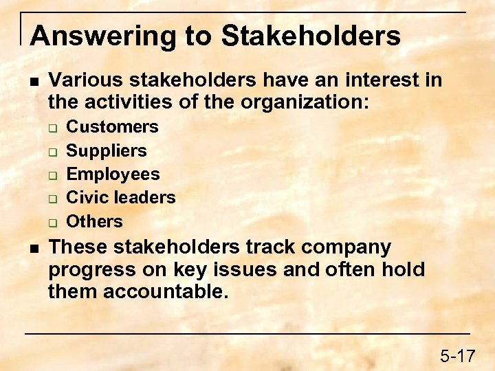 Answering to Stakeholders n Various stakeholders have an interest in the activities of the