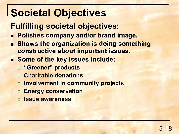 Societal Objectives Fulfilling societal objectives: n n n Polishes company and/or brand image. Shows