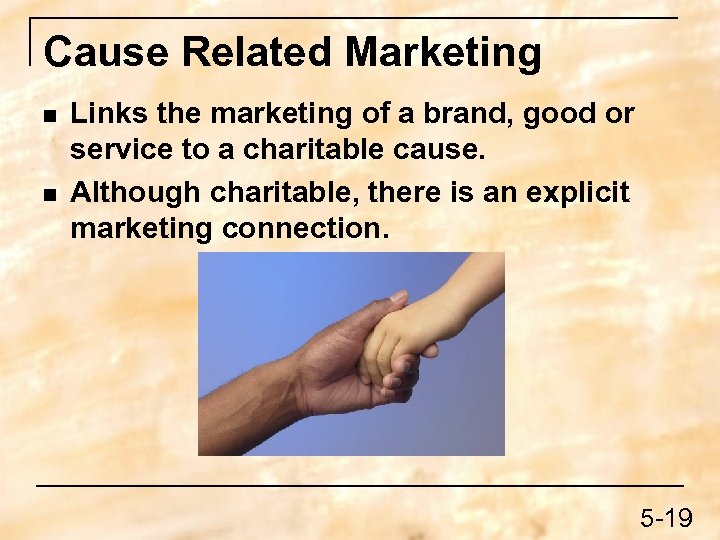 Cause Related Marketing n n Links the marketing of a brand, good or service