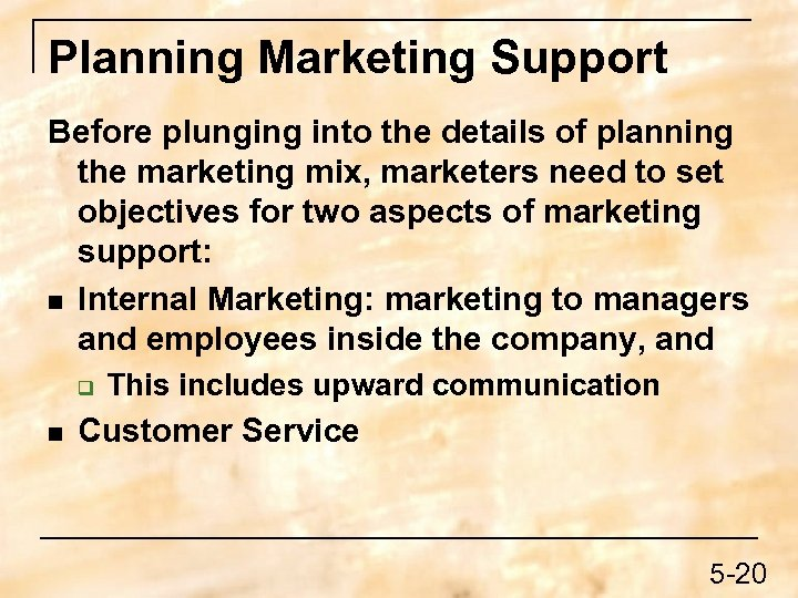 Planning Marketing Support Before plunging into the details of planning the marketing mix, marketers