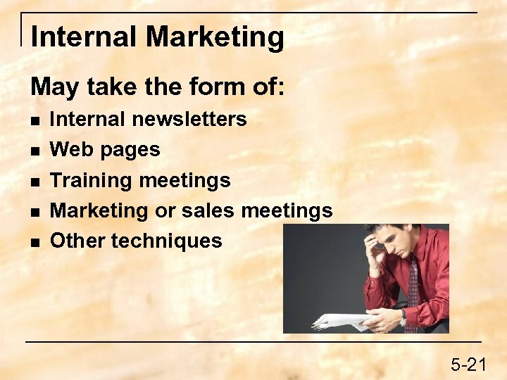 Internal Marketing May take the form of: n n n Internal newsletters Web pages