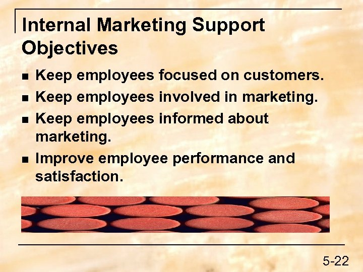 Internal Marketing Support Objectives n n Keep employees focused on customers. Keep employees involved