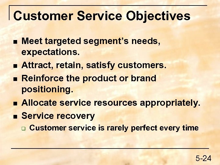 Customer Service Objectives n n n Meet targeted segment's needs, expectations. Attract, retain, satisfy