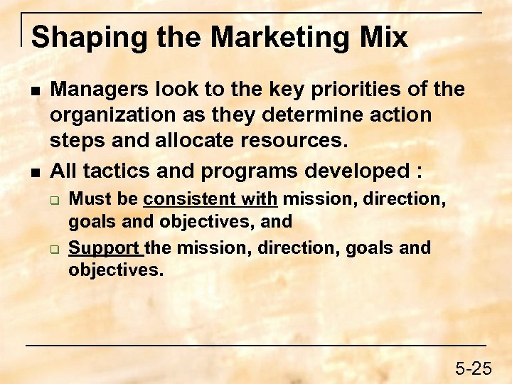 Shaping the Marketing Mix n n Managers look to the key priorities of the